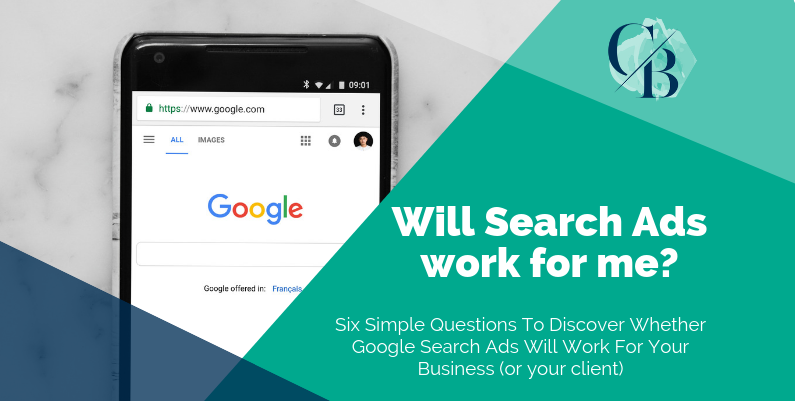 Six Simple Questions To Discover Whether Google Search Ads Will Work For Your Business (or your client)
