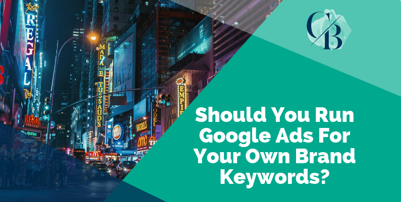 Should You Run Google Ads For Your Own Brand Keywords – Google Ads Brand Bidding Explained