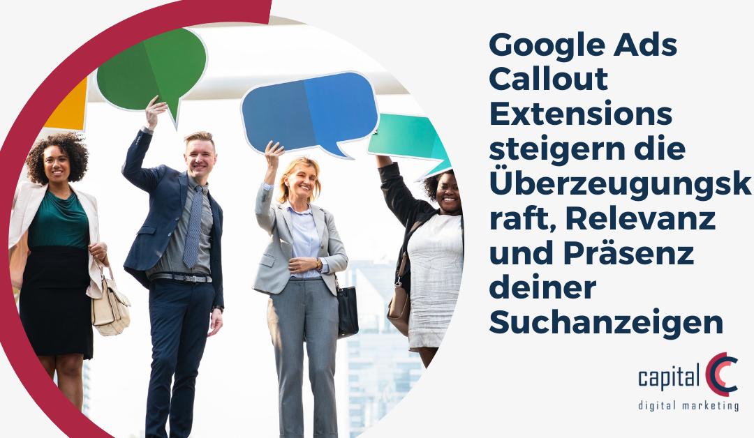 Google Ads Callout Extensions steigern die Überzeugungskraft, Relevanz und Präsenz deiner Suchanzeigen